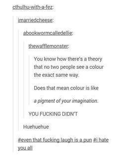 This colour theory: 24 Puns You Probably Won't Want To Laugh At, But Definitely Will Stupid Funny Memes, Funny Quotes, Hilarious, Funny Stuff, Random Stuff, Life Quotes, Funny Things, Collateral Beauty, Funny Tumblr Posts