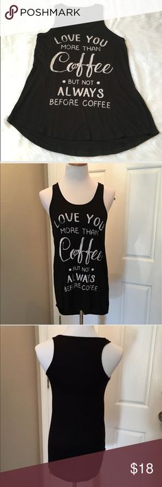 """Love Coffee Tank This is a Brand New Boutique Tank with front graphics stating, """"I Love You More Than Coffee, But Not Always Before Coffee""""!  It's tissue light with a slightly loose fit. Materials are 95% polyester and 5% spandex. Made in the USA🇺🇸 Boutique Tops Tank Tops"""
