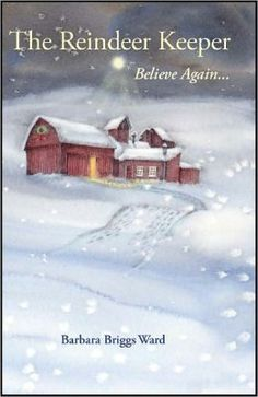 The Reindeer Keeper: Believe Again . by Barbara Briggs Ward, Suzanne Langelier-Lebeda (Illustrator) This Is A Book, I Love Books, Great Books, Books To Read, My Books, Christmas Books, A Christmas Story, Christmas Tables, Nordic Christmas