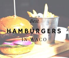 Serving Up Waco's Hamburgers: Where To Find Four of Waco's Best