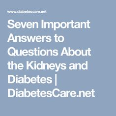 Seven Important Answers to Questions About the Kidneys and Diabetes   DiabetesCare.net