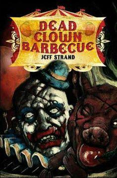 """""""Dead Clown Barbecue""""  ***  Jeff Strand  (2013)"""