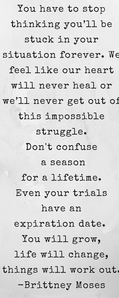 Don't confuse a season for a lifetime. This too shall pass.