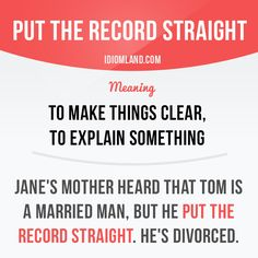"""Put the record straight"" means ""to make things clear, to explain something"". Example: Jane's mother heard that Tom is a married man, but he put the record straight. English Idioms, English Phrases, Learn English Words, English Writing, English Lessons, English Grammar, Teaching English, English Language, Grammar And Vocabulary"