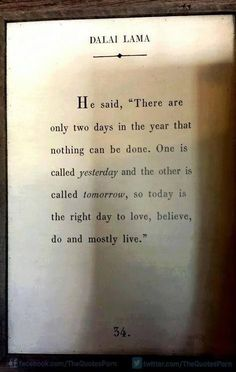 THERE ARE 2 DAYS NOTHING CAN BE DONE  ONE IS CALLED YESTERDAY AND THE OTHER IS CALLED TOMORROW