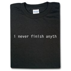 I Never Finish Anyth | ThinkGeek
