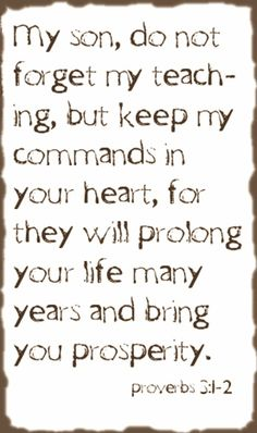 how wonderful ...God tells us how to live a good life- which is what EVERYONE wants!  PROVERBS 3:1-2