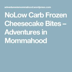 NoLow Carb Frozen Cheesecake Bites – Adventures in Mommahood