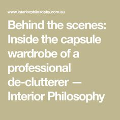 Behind the scenes: Inside the capsule wardrobe of a professional de-clutterer — Interior Philosophy