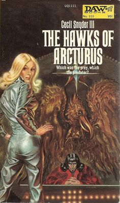 Cover illustration for The Hawks of Arcturus by Cecil Snyder III, Daw Books Pulp Fiction Art, Science Fiction Books, Pulp Art, Horror Fiction, Fantasy Book Covers, Book Cover Art, Fantasy Books, Fantasy Art, Classic Sci Fi Books