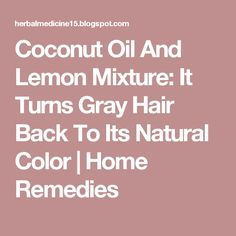 Coconut Oil and Lemon Mixture: It Turns Gray Hair Back to Its Natural Color - Healthy Life and Fitness Grey Hair Remedies, Home Remedies For Hair, Hair Loss Remedies, Coconut Oil Uses, Coconut Oil For Skin, Natural Hair Care, Natural Hair Styles, Prevent Grey Hair, Healthy Food Choices