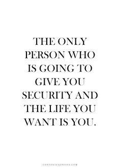 Best Quotes about wisdom : The Only Person Who Is Going To Give You Security And The Life You Want Is You. Motivacional Quotes, Words Quotes, Great Quotes, Quotes To Live By, Inspirational Quotes, Sayings, Wisdom Words, Quotes Women, Daily Quotes