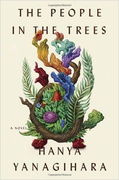 The People in the Trees: A Novel by Hanya Yanagihara: Books