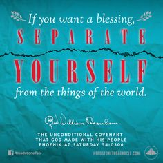If you want a blessing, separate yourself from the things of the world. Image Quote from: THE UNCONDITIONAL COVENANT THAT GOD MADE WITH HIS PEOPLE - PHOENIX AZ SATURDAY 54-0306 - Rev. William Marrion Branham