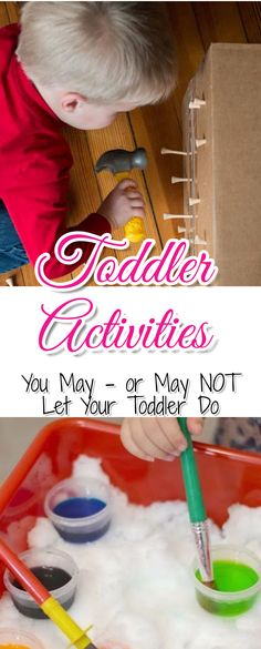 Toddler Activities - fun things for toddlers to do inside (and outside) Creative play ideas for toddlers... Would YOU let YOUR toddler do these things?