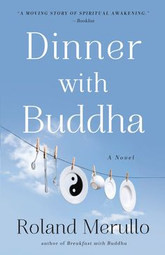 Dinner with Buddha by Roland Merullo: http://algonquin.com/book/dinner-with-buddha/