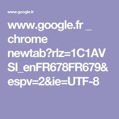 www.google.fr _ chrome newtab?rlz=1C1AVSI_enFR678FR679&espv=2&ie=UTF-8