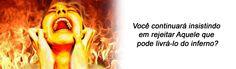 JESUS CRISTO É O CAMINHO! A VERDADE E A VIDA!: Céu ou Inferno - Você Decide Sobre a Salvação ou M...