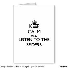 Keep calm and Listen to the Spiders Greeting Card