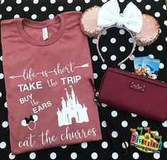 Life is Short.Take the Trip.Buy the Ears.Eat the Churros!(Ears, wristlet and magnet are not part of the listing and are for photo props only.)Shirt Color pictured- Mauve Heather - U. Disney Diy, Cute Disney, Disney Dream, Disney Shirts, Disney Outfits, Disney Style, Disney Magic, Disney Clothes, Disney Fashion
