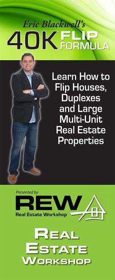 Eric Blackwell's 40K Flip Formula - Learn how to flip houses, duplexes & large multi-unit real estate properties http://www.ericblackwellrealestate.com/