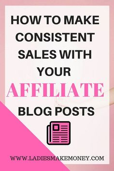 HOW TO MAKE CONSISTENT SALES WITH YOUR YOUR AFFILIATE BLOG POSTS. Affiliate marketing, make money online, grow your blog.