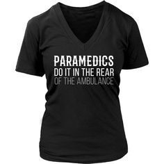 Show how much you love your professions with Paramedics do it in the rear of the ambulance Tee. Custom t-shirts, hoodies & mugs by Teelime.com