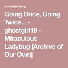 Going Once, Going Twice... - ghostgirl19 - Miraculous Ladybug [Archive of Our Own]