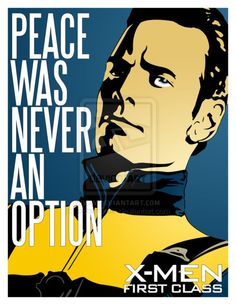 Eric/Magneto quote: Peace was never an option. (I agree.)
