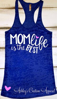 Mom Shirt, Mom Life is the Best, Mom Life Shirt, Mom Birthday Gift, Women's Fitness Apparel, Work Out Tank Tops, New Mom Shirt, Blessed Mom  by AshleysCustomApparel
