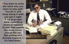 A favorite Tom Clancy quote on writing. Image credit: Diana Walker/Time & Life Pictures/Getty Images