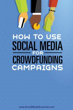 How to Use Social Media for Crowdfunding Campaigns via @smexaminer