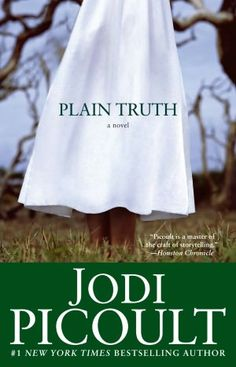 Plain Truth-From the bestselling author of My Sister's Keeper comes the riveting story of a murder that shatters the picturesque calm of Amish country -- and tests the heart and soul of the lawyer defending the woman at the center of the storm