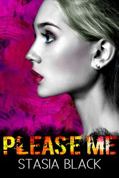 Wonderful World of Books: Cover Reveal - Please Me by Stasia Black + Giveawa. A Girl Like Me, Dangerous Games, Book Trailers, World Of Books, Romance Books, Men Looks, Free Reading, Audio Books, Love Story