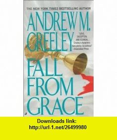 Fall from Grace (9780515114041) Andrew M. Greeley , ISBN-10: 0515114049  , ISBN-13: 978-0515114041 ,  , tutorials , pdf , ebook , torrent , downloads , rapidshare , filesonic , hotfile , megaupload , fileserve