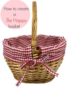 How To Create A Be Happy Basket: I Am Actually Going To Make This With