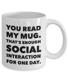 Funny Anti Social Interaction Coffee Mug – You Read My Mug That's Enough Social Interaction For One Day – Humorous Gift Idea – Work Office Home Decor for Introvert or Cranky Angry co-worker Best Office Chair, Coffee Is Life, Anti Social, Introvert, Latte, Coffee Mugs, Humor, Reading, Day