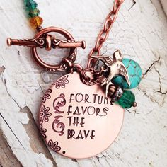 Hey, I found this really awesome Etsy listing at https://www.etsy.com/listing/182808969/hand-stamped-fortune-favors-the-brave