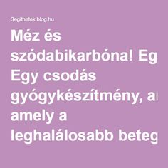 Méz és szódabikarbóna! Egy csodás gyógykészítmény, amely a leghalálosabb betegség ellen is védelmet nyújt - Segithetek.blog.hu Good To Know, Blog, Medical, Healthy, Therapy, Medicine, Blogging, Health, Med School