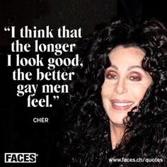 Cher quote, bask in its glory.