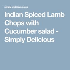 Indian Spiced Lamb Chops with Cucumber salad - Simply Delicious