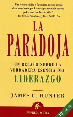 """James C. Hunter. """"La paradoja. Un relato sobre la verdadera esencia del liderazgo"""". Editorial Empresa Activa"""