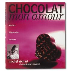 Chocolat Mon Amour $50 Book written by a true chocolate master, our very own Michel RICHART #recipe #chocolate