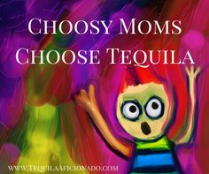 Choosy moms choose #tequila