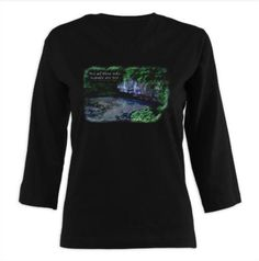 "Get it @ www.cafepress.com... 3/4 sleeve shirt with Belle's photo of the cliff and springs at Ha Ha Tonka State Park, Lake of the Ozarks- Missouri. Quote- ""Not all those who wander are lost.- J. R. R. Tolkien, The Lord of the Rings""  Like to play in the dirt? So do we! Belle of Dirt carries fresh designs for avid fans of gardening, landscaping or just tree-hugging nature lovers."