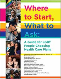 FREE GUIDE !!! Where to Start, What to Ask: A Guide for LGBT People Choosing Health Care Plans