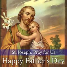 St. Joseph, Pray for Us. Happy Father's Day †