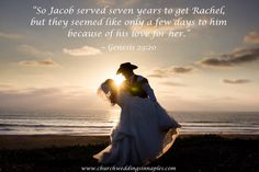 """""""So Jacob served seven years to get Rachel, but they seemed like only a few days to him because of his love for her."""" #Genesis 29:20"""