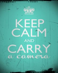KEEP CALM~carry a camera