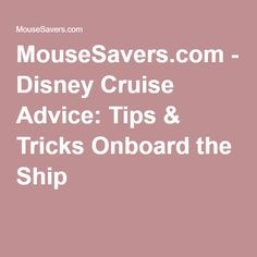 MouseSavers.com - Disney Cruise Advice: Tips & Tricks Onboard the Ship